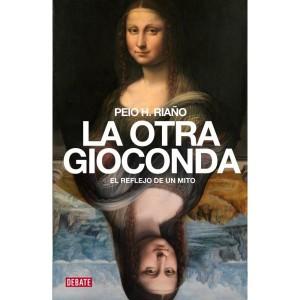 LA OTRA GIOCONDA. EL REFLEJO DE UN MITO. Por Peio H. Riaño. Editorial Debate, 2013. 368 páginas. 21,90 euros.